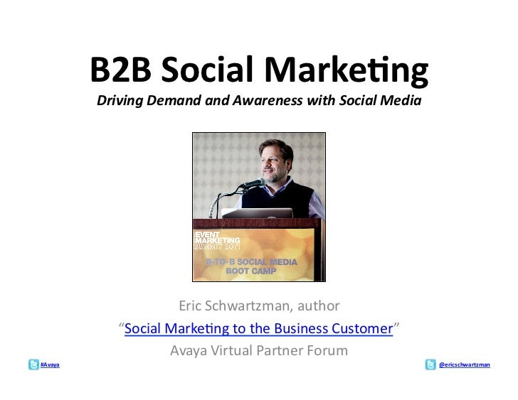 B2B	  Social	  Marke:ng	               Driving	  Demand	  and	  Awareness	  with	  Social	  Media	                        ...