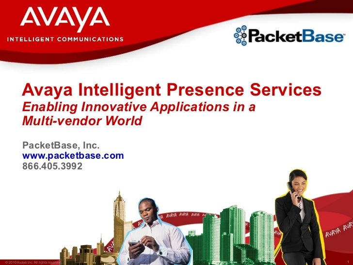 Avaya Intelligent Presence Services Enabling Innovative Applications in a  Multi-vendor World PacketBase, Inc. www.packetb...