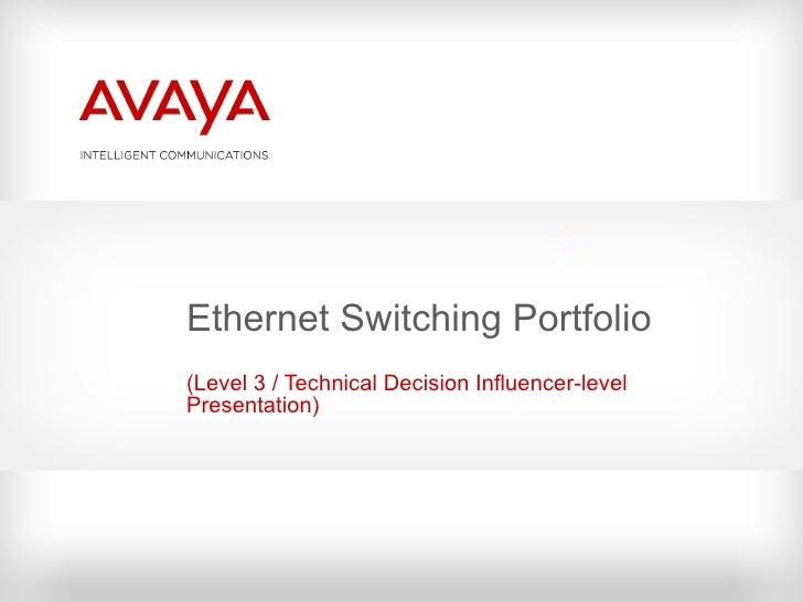 Ethernet Switching Portfolio ( Level 3 / Technical Decision Influencer-level Presentation )