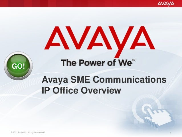 © 2011 Avaya Inc. All rights reserved. 1 GO! Avaya SME Communications IP Office Overview