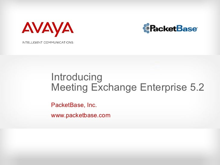 Introducing  Meeting Exchange Enterprise 5.2 PacketBase, Inc. www.packetbase.com