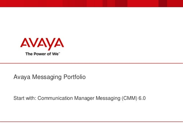 Avaya Messaging Portfolio Start with: Communication Manager Messaging (CMM) 6.0