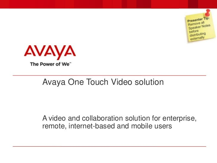 Avaya One Touch Video solutionA video and collaboration solution for enterprise,remote, internet-based and mobile users