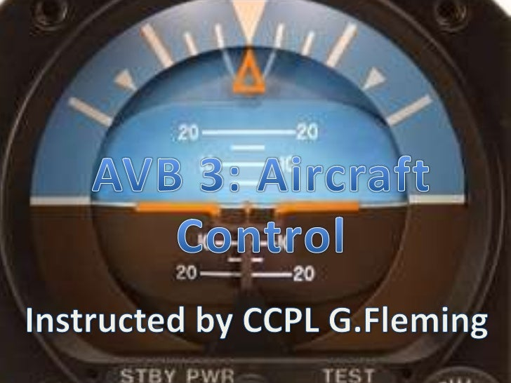AVB 3: Aircraft Control<br />Instructed by CCPL G.Fleming<br />