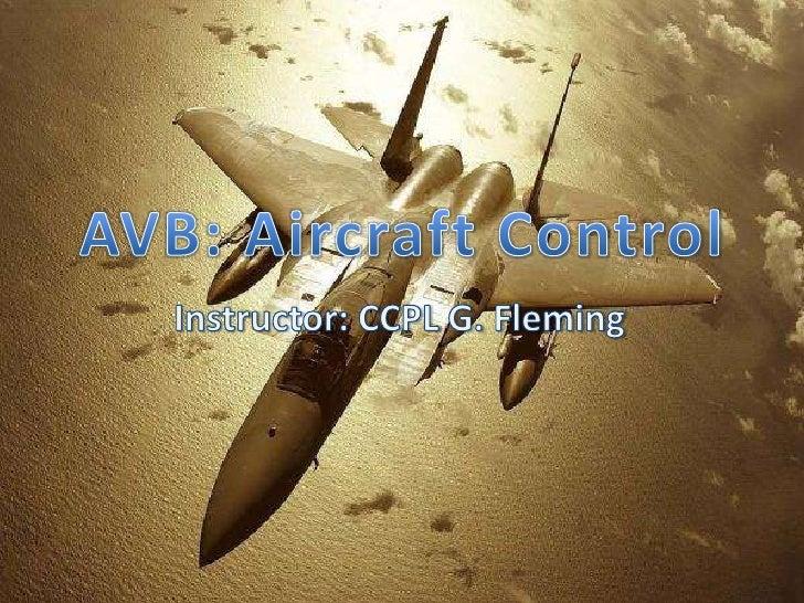 AVB: Aircraft Control<br />Instructor: CCPL G. Fleming<br />