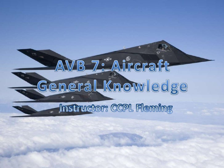 AVB 7: Aircraft General Knowledge<br />Instructor: CCPL Fleming<br />