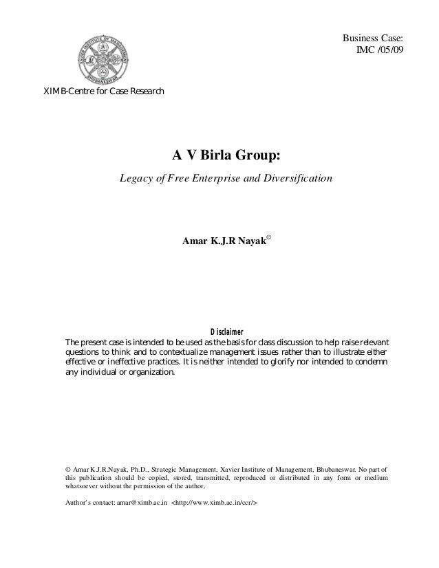 Business Case: IMC /05/09  XIMB-Centre for Case Research  A V Birla Group: Legacy of Free Enterprise and Diversification  ...