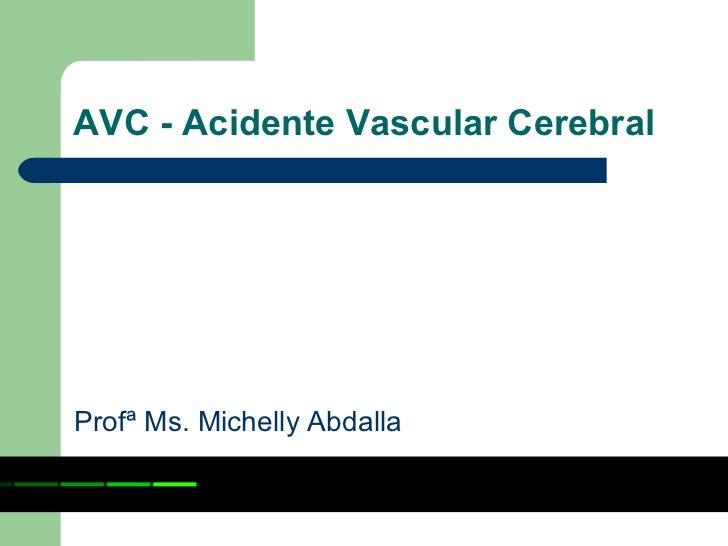 AVC - Acidente Vascular CerebralProfª Ms. Michelly Abdalla