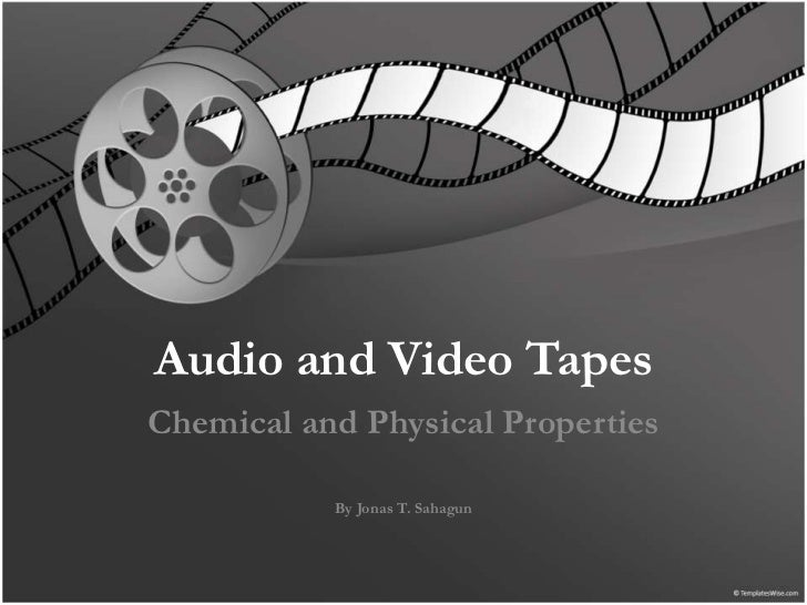 Audio and Video Tapes<br />Chemical and Physical Properties<br />By Jonas T. Sahagun<br />