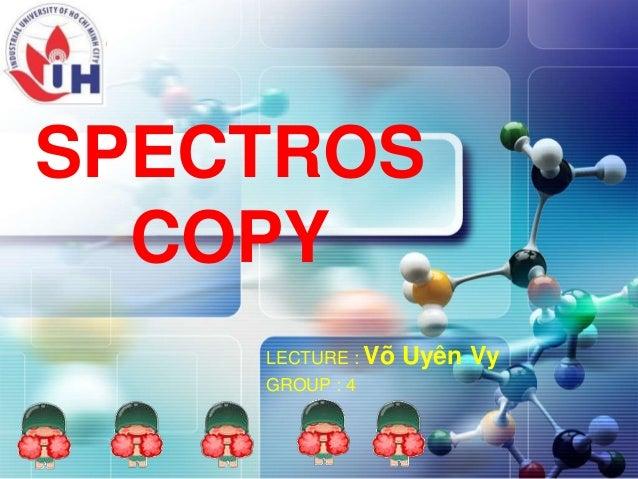 LOGO SPECTROS COPY LECTURE : Võ Uyên Vy GROUP : 4