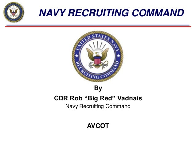 """NAVY RECRUITING COMMAND By CDR Rob """"Big Red"""" Vadnais Navy Recruiting Command AVCOT"""