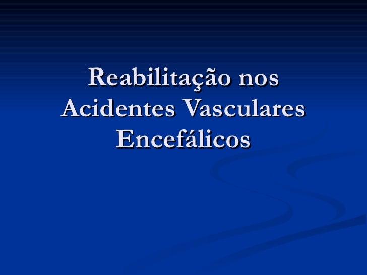 Reabilitação nos Acidentes Vasculares Encefálicos