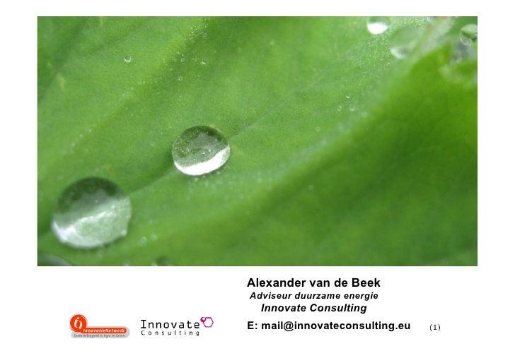Alexander van de Beek Adviseur duurzame energie   Innovate Consulting E: mail@innovateconsulting.eu   (1)