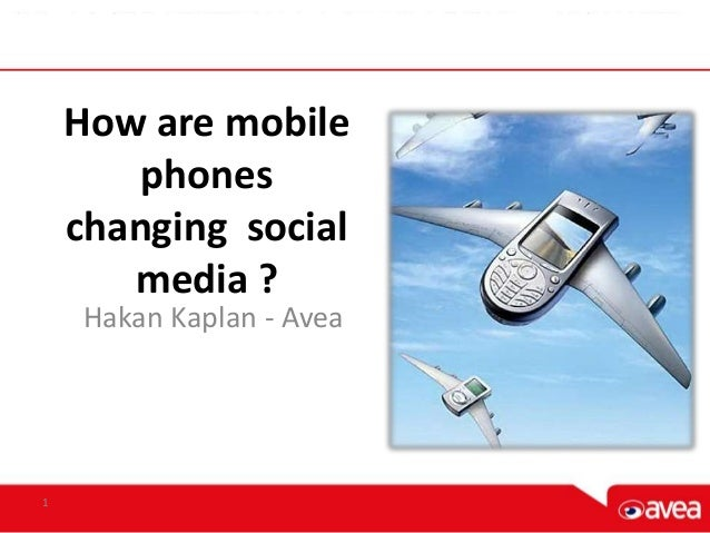How are mobile phones changing social media ? Hakan Kaplan - Avea 1