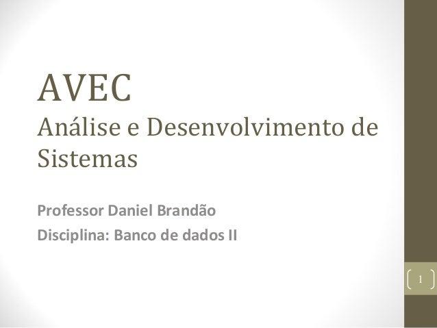 AVEC Análise e Desenvolvimento de Sistemas Professor Daniel Brandão Disciplina: Banco de dados II 1
