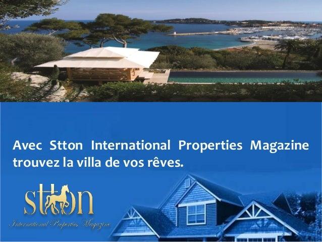 Avec Stton International Properties Magazine trouvez la villa de vos rêves.