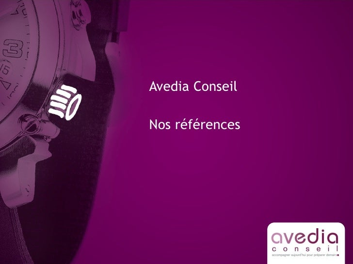 <ul><li>Avedia Conseil </li></ul><ul><li>Nos références </li></ul>
