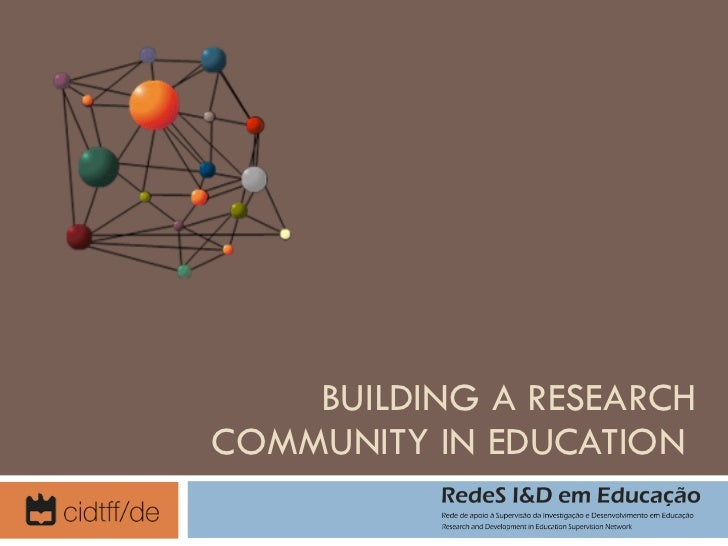 BUILDING A RESEARCH COMMUNITY IN EDUCATION