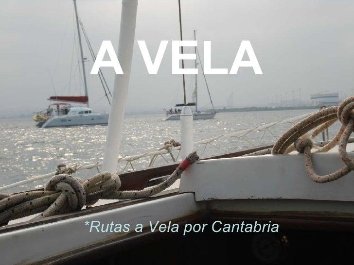 A VELA *Rutas a Vela por Cantabria