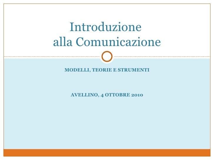 Introduzionealla Comunicazione MODELLI, TEORIE E STRUMENTI  AVELLINO, 4 OTTOBRE 2010