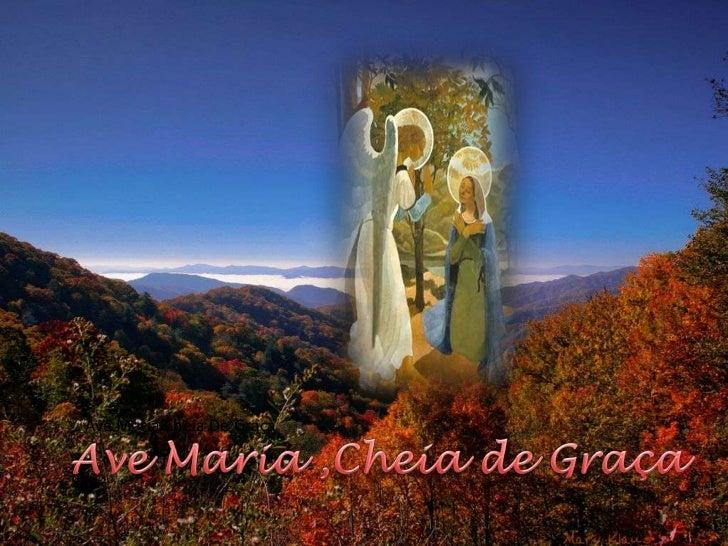 Ave Maria Cheia De Graça<br />Ave Maria ,Cheia de Graça<br />