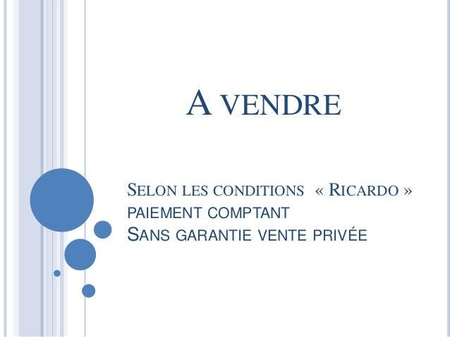 SELON LES CONDITIONS « RICARDO » PAIEMENT COMPTANT SANS GARANTIE VENTE PRIVÉE A VENDRE