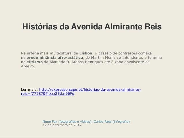 Nuno Fox (fotografias e vídeos); Carlos Paes (infografia) 12 de dezembro de 2012 Histórias da Avenida Almirante Reis Na ar...