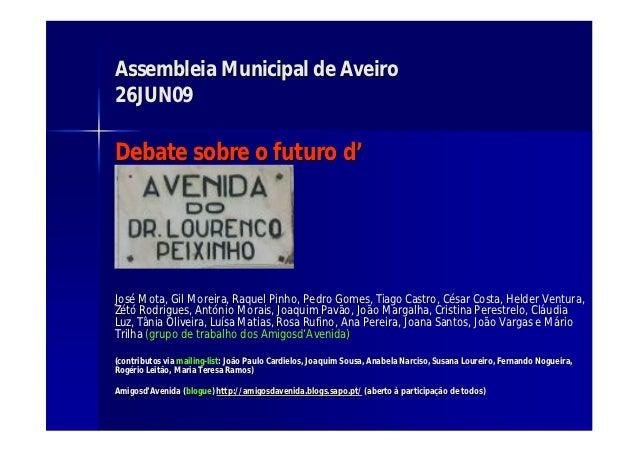 Assembleia Municipal de Aveiro26JUN09Debate sobre o futuro d'José Mota, Gil Moreira, Raquel Pinho, Pedro Gomes, Tiago Cast...
