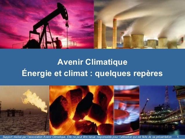 Avenir Climatique Énergie et climat : quelques repères  Support réalisé par l'association Avenir Climatique. Elle ne peut ...