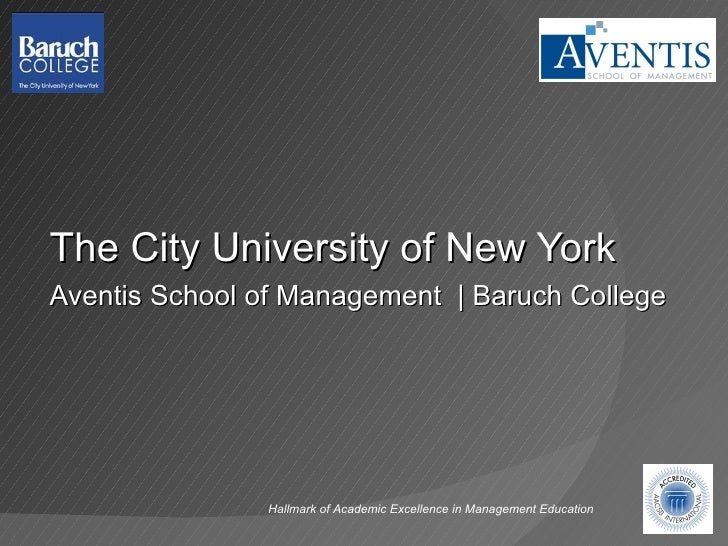 The City University of New York Aventis School of Management    Baruch College Hallmark of Academic Excellence in Manageme...