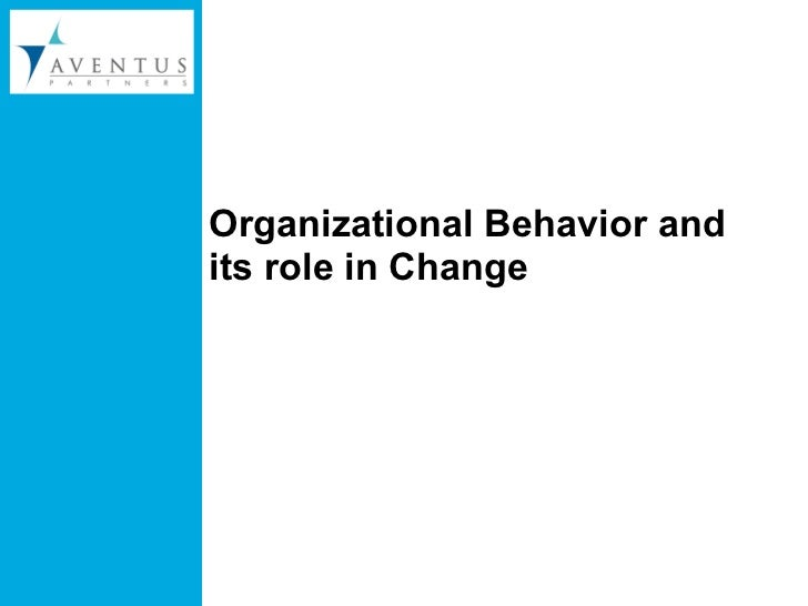 Organizational Behavior and its role in Change