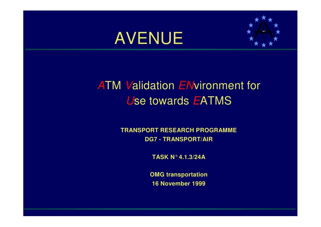 AVENUE  ATM Validation ENvironment for     Use towards EATMS      TRANSPORT RESEARCH PROGRAMME           DG7 - TRANSPORT/A...