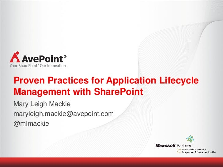 Proven Practices for Application LifecycleManagement with SharePointMary Leigh Mackiemaryleigh.mackie@avepoint.com@mlmackie