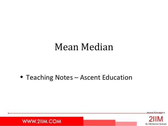 2IIM Ascent Education's An IIM Alumni Venture Mean Median • Teaching Notes – Ascent Education