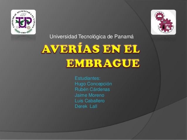 Universidad Tecnológica de Panamá Estudiantes: Hugo Concepción Rubén Cárdenas Jaime Moreno Luis Caballero Derek Lall