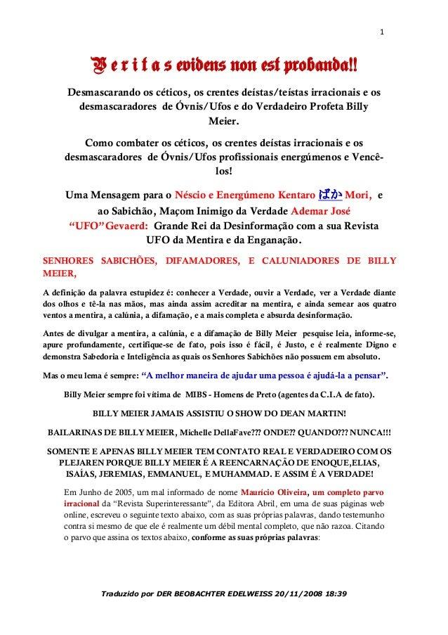 1 Traduzido por DER BEOBACHTER EDELWEISS 20/11/2008 18:39 V e r i t a s evidens non est probanda!! Desmascarando os cético...