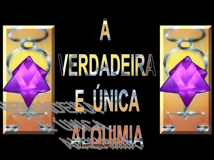 A <br />VERDADEIRA<br />E  ÚNICA<br />ALQUIMIA<br />