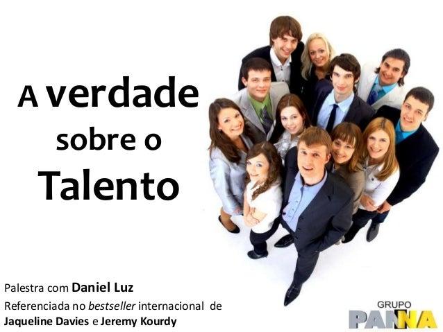 A verdade sobre o Talento Palestra com Daniel Luz Referenciada no bestseller internacional de Jaqueline Davies e Jeremy Ko...