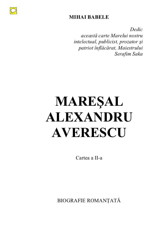 MIHAI BABELE                                 Dedic         această carte Marelui nostru     intelectual, publicist, prozat...