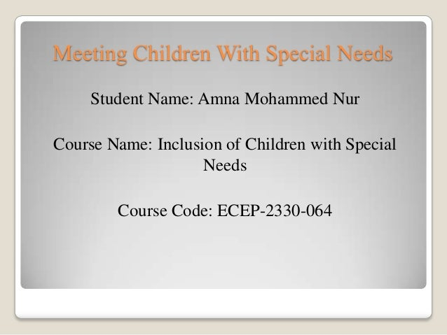 Meeting Children With Special Needs     Student Name: Amna Mohammed NurCourse Name: Inclusion of Children with Special    ...