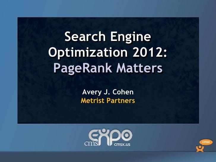 Search EngineOptimization 2012: PageRank Matters    Avery J. Cohen    Metrist Partners