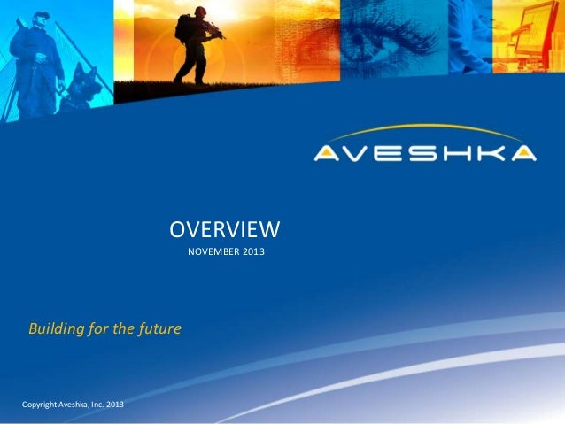 OVERVIEW NOVEMBER 2013  Building for the future  Copyright Aveshka, Inc. 2013