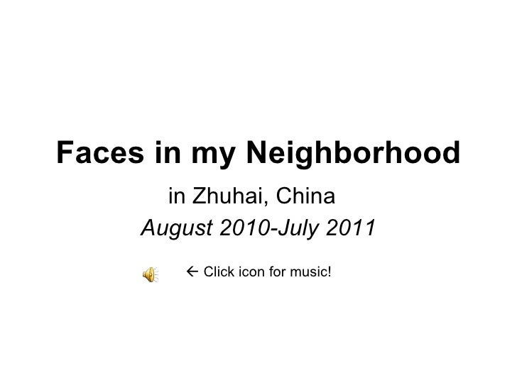 Faces in my Neighborhood in Zhuhai, China  August 2010-July 2011    Click icon for music!