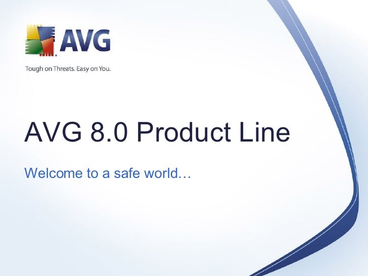 AVG 8.0 Product Line Welcome to a safe world …