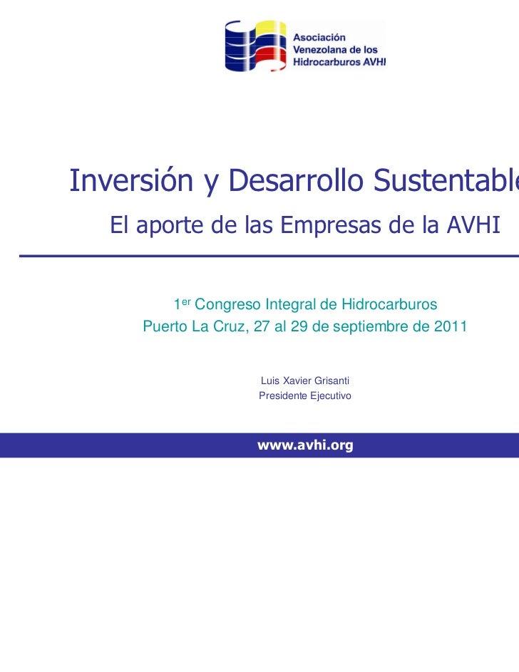 Inversión y Desarrollo Sustentable:   El aporte de las Empresas de la AVHI         1er Congreso Integral de Hidrocarburos ...