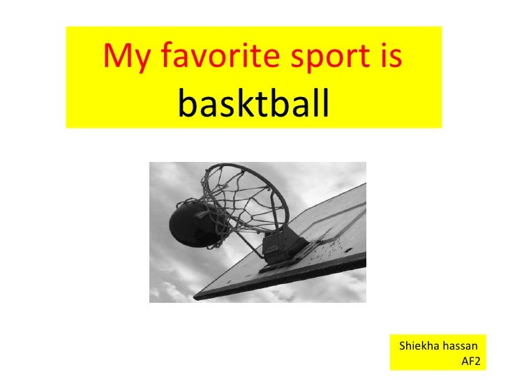 My favorite sport is   basktball Shiekha hassan  AF2