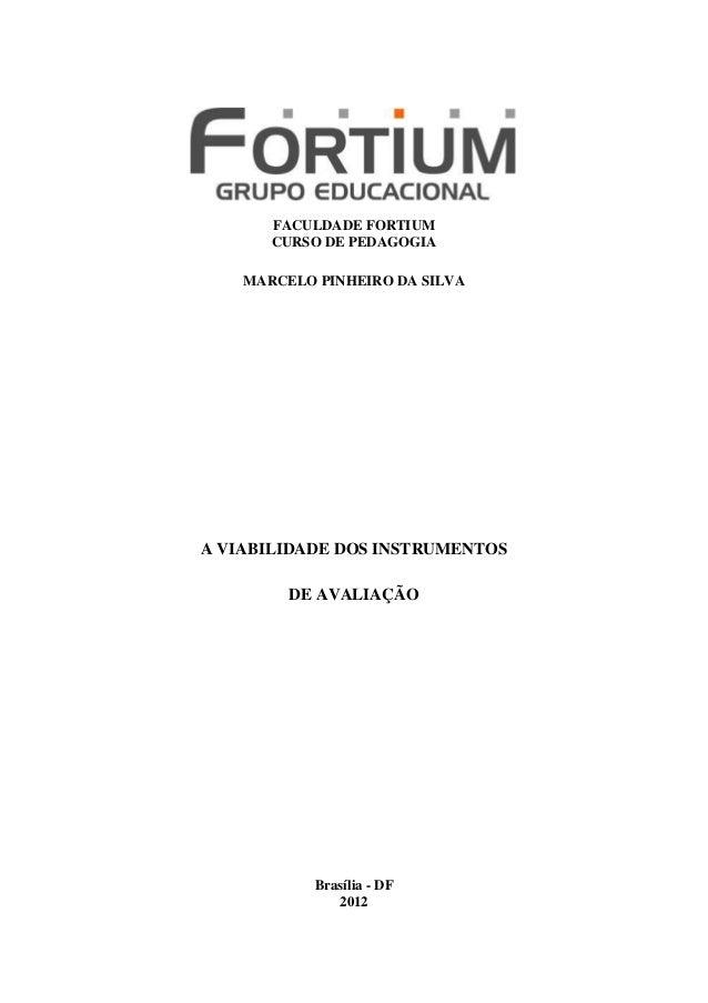 FACULDADE FORTIUM       CURSO DE PEDAGOGIA    MARCELO PINHEIRO DA SILVAA VIABILIDADE DOS INSTRUMENTOS         DE AVALIAÇÃO...
