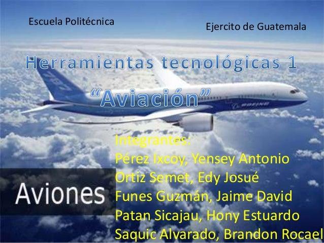 Integrantes: Pérez Ixcoy, Yensey Antonio Ortiz Semet, Edy Josué Funes Guzmán, Jaime David Patan Sicajau, Hony Estuardo Saq...