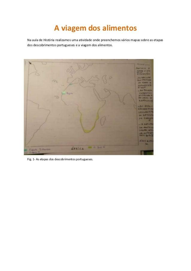 A viagem dos alimentosNa aula de História realizamos uma atividade onde preenchemos vários mapas sobre as etapasdos descob...