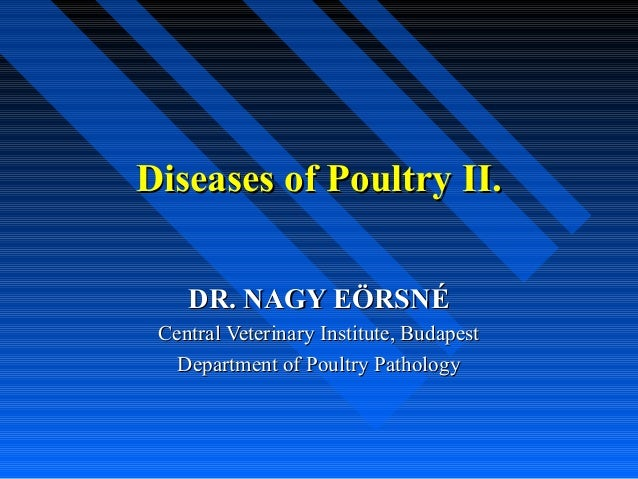 Diseases of Poultry II.    DR. NAGY EÖRSNÉ Central Veterinary Institute, Budapest   Department of Poultry Pathology